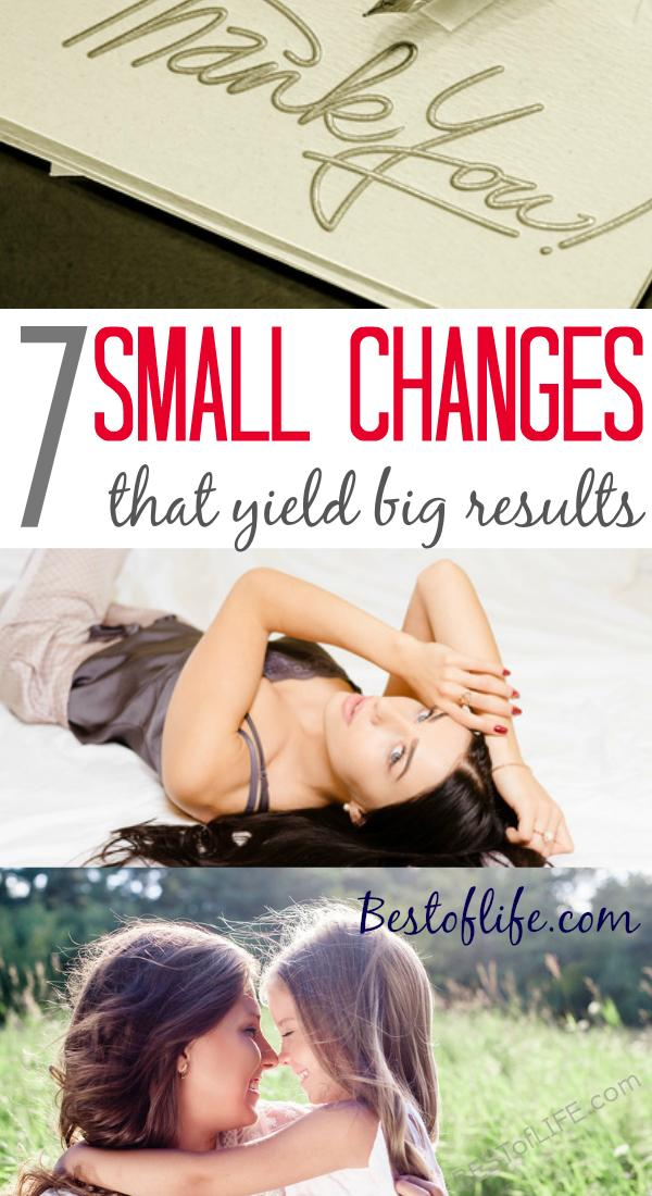 7 Small Changes that Yield Big Results