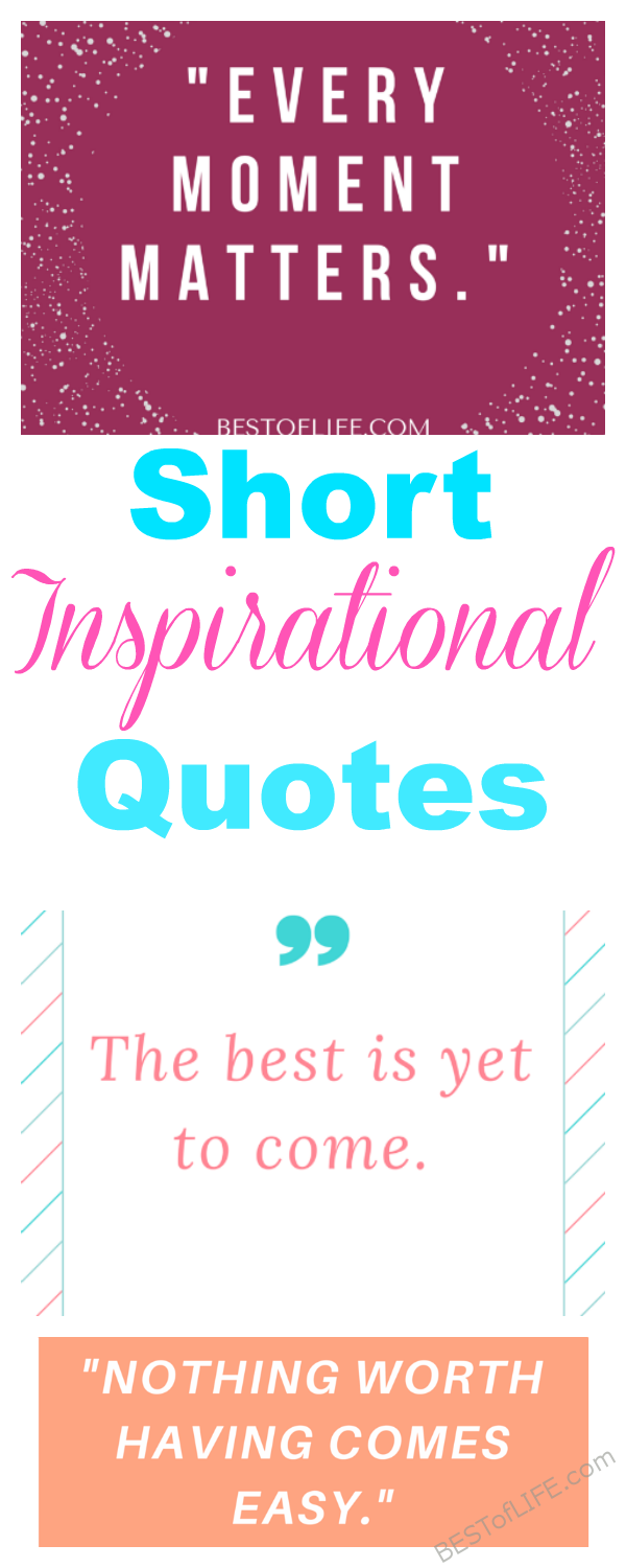 The best way to get out of a slump is with short inspirational quotes. Tiny but powerful is all it takes to turn a bad day or a doubtful moment around! #quotes #inspirational #inspired | Best Inspirational Quotes | Best Quotes for Inspiring Others | Best Quotes Ever via @thebestoflife