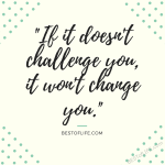 Quotes about change are a great way to get through tough moments. They're full of wisdom and they remind us that we're not alone!