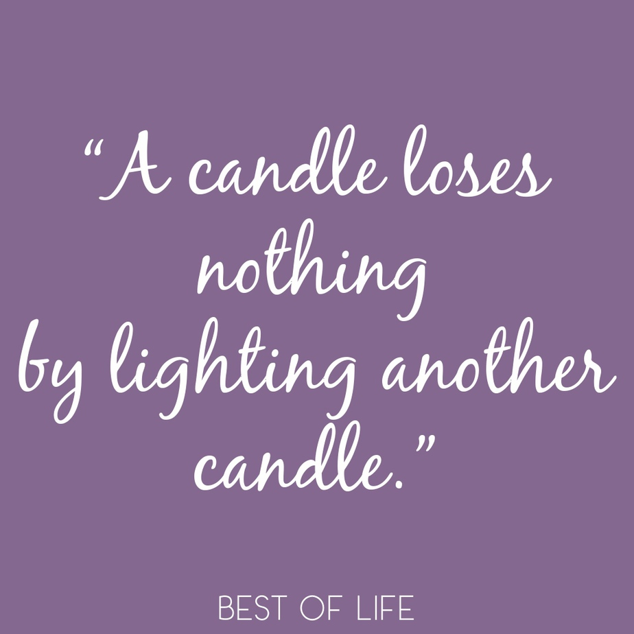 """Uplifting Quotes for Women and Men """"A candle loses nothing by lighting another candle."""""""
