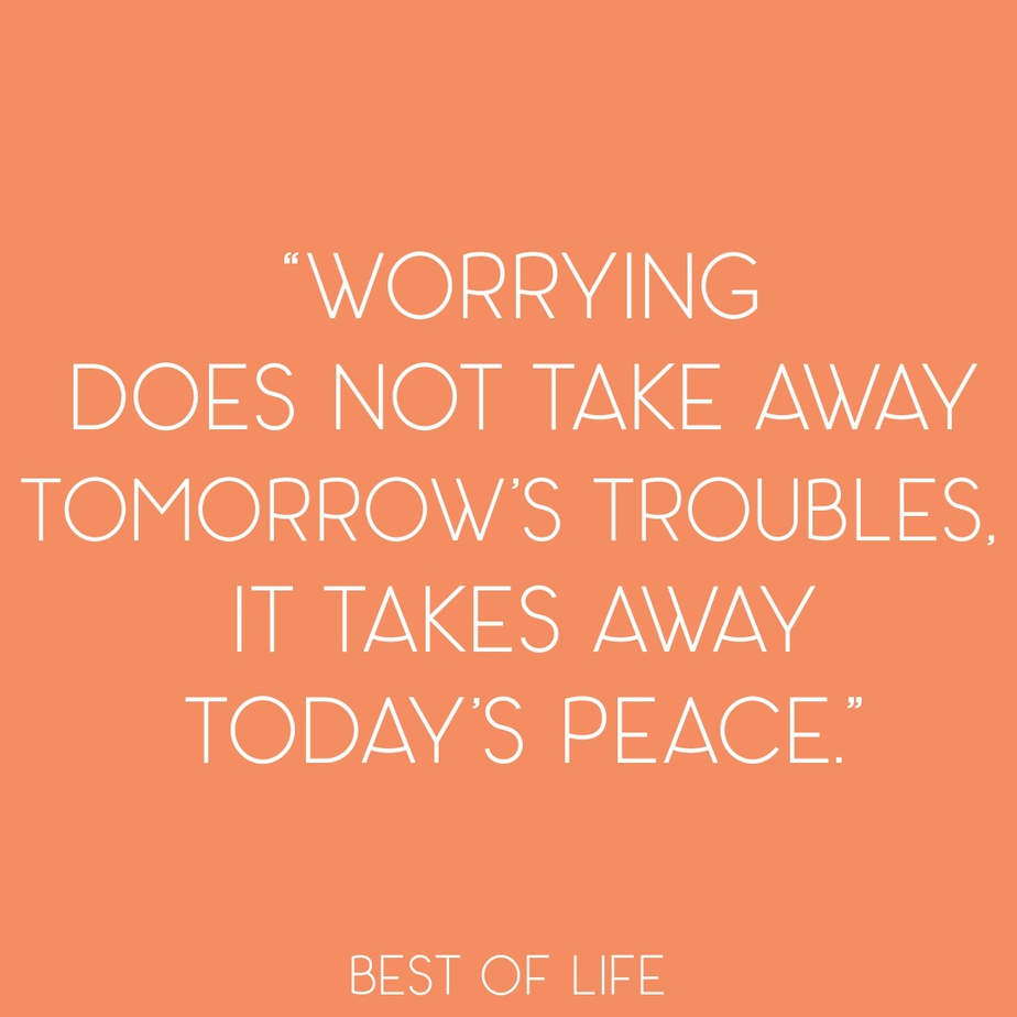 """Uplifting Quotes for Women and Men """"Worrying does not take away tomorrow's troubles, it takes away today's peace."""""""