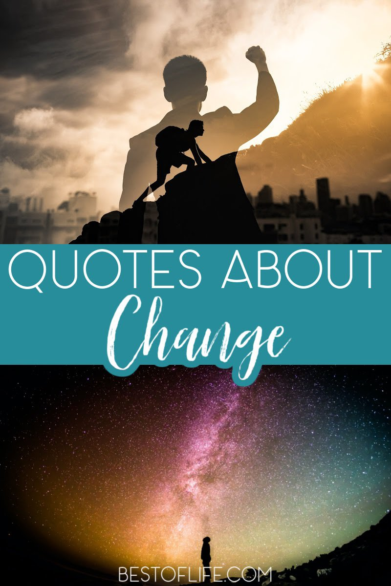 Quotes about change in life let us know that we're not alone. Everyone experiences change at some time or another and these quotes will help you get through it. Quotes About Life Changes | Inspirational Quotes | Motivational Quotes | Quotes for Change for the Better | New Beginnings Quotes | Sayings About Relationship Changes | Short Quotes About New Beginnings #motivationalquotes #lifechanges via @thebestoflife