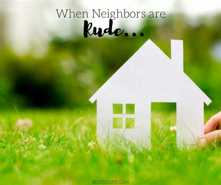 It's hard to know how to react when neighbors are rude. I'm here to show you that you're not alone and that it's okay if it makes you feel snarky!