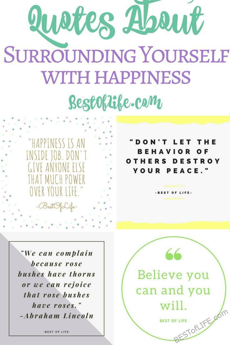 Quotes About Surrounding Yourself With Happiness The Best Of Life