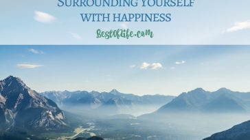 Quotes about surrounding yourself with happiness is about more than just getting by, it's a lifestyle change that can really pay off over time.