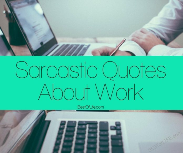 Let's face it, we've all been there, that one person is driving you crazy again. Don't get mad, just check out these sarcastic quotes about work instead!