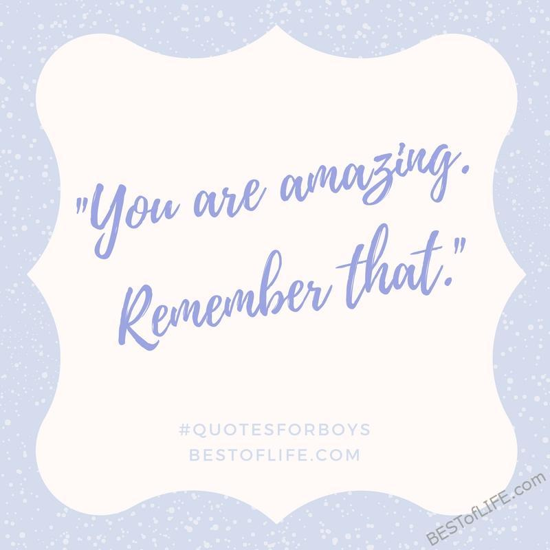 Let's face it, quotes for boys are not quite the same as quotes for girls. They just need to hear something a little different sometimes!