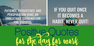 Positive quotes for the day for work can help you keep a great outlook and also cheer you up!