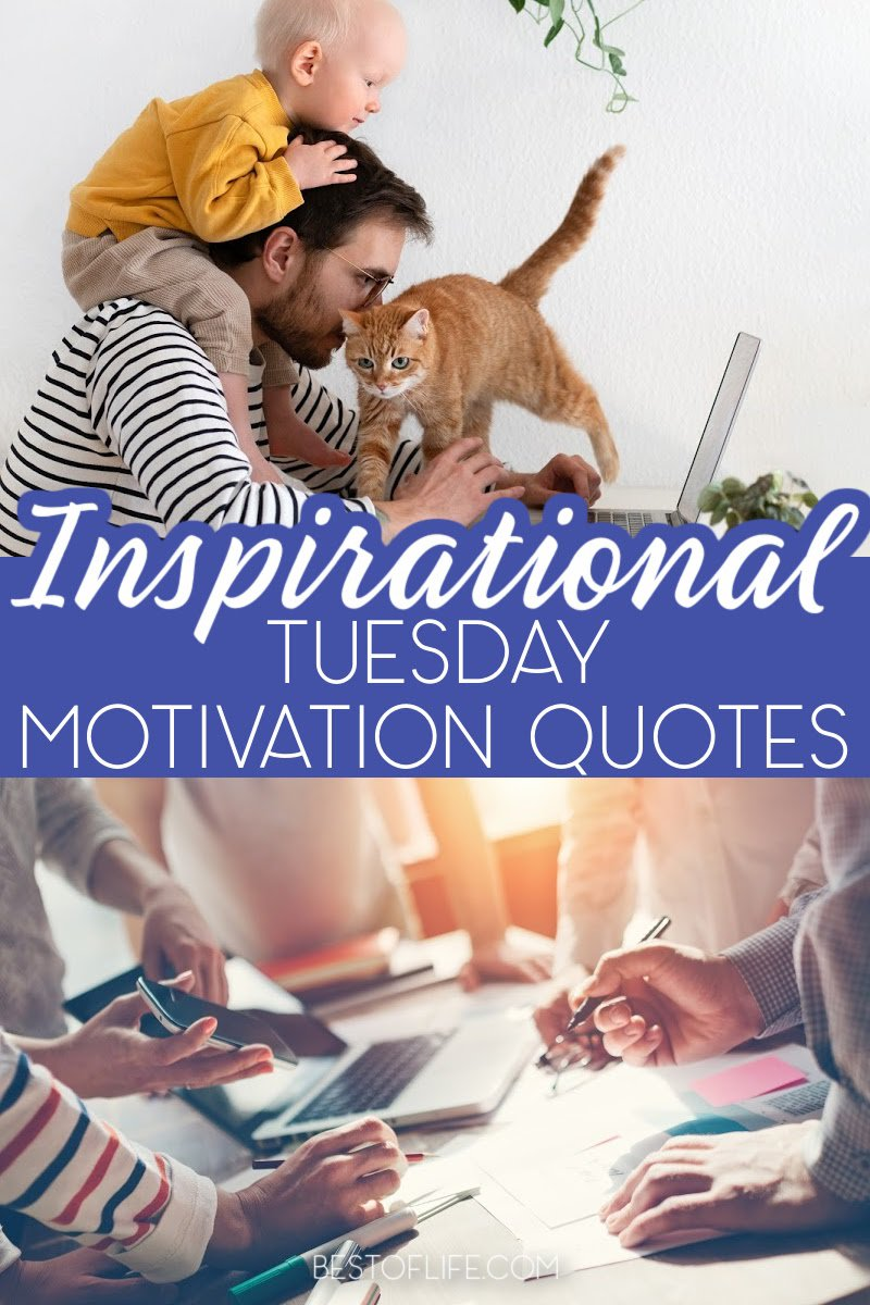 Use inspirational Tuesday motivation quotes to get you through the week when it's hard to see the light at the end of the tunnel in your week. Inspirational Quotes | Motivational Quotes | Quotes for Work | Quotes for Weekdays | Work Inspiration | Work Motivation | Quotes for Work Weeks | Business Quotes #motivationalquotes #quotesforwork via @thebestoflife