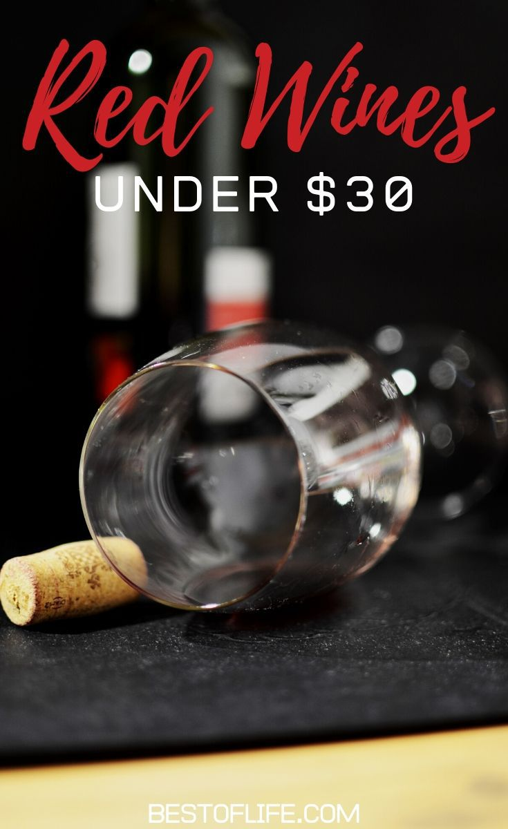 The best red wines under $30 offer a smooth profile and are perfect for dinners and happy hours with friends or a night in alone. Tips for Wine Lovers | Red Wines for Parties | Fall Party Red Wines | Good Wines Under $30 #wine #tips