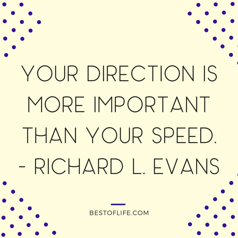 The best quotes about direction will motivate you to get back on track with a sense of purpose when it feels like everything has gone sideways. Quotes About Purpose | Quotes for Motivation | Right Direction Quotes | Different Directions Quotes | How to Motivate Yourself | Ways to Feel Inspired