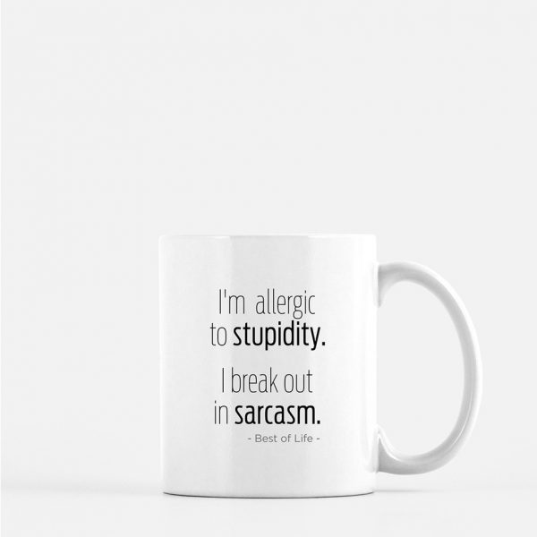 I'm allergic to stupidity. I breakout in sarcasm. 11 oz coffee mug