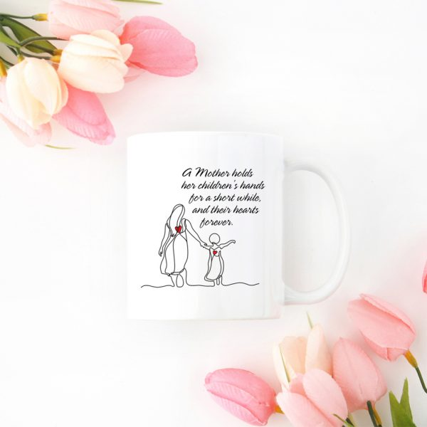 A Mother Holds Her Childrens Hands for a Short While their Hearts forever coffee mug