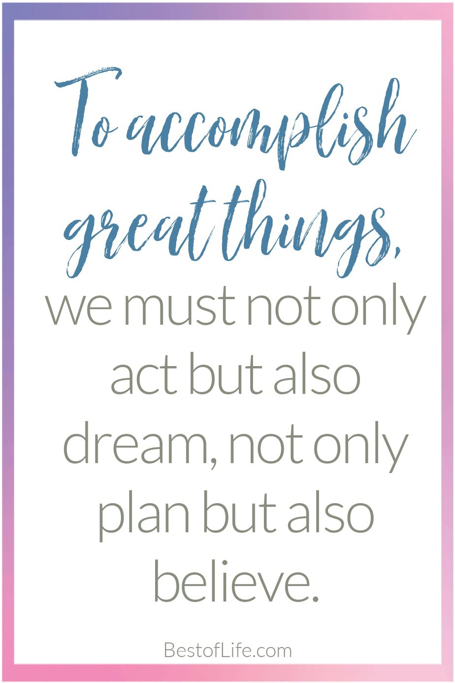 Graduation Quotes from Parents to Accomplish Great Things, We Must Not Only Act, But Also Dream. Not Only Plan But Also Believe