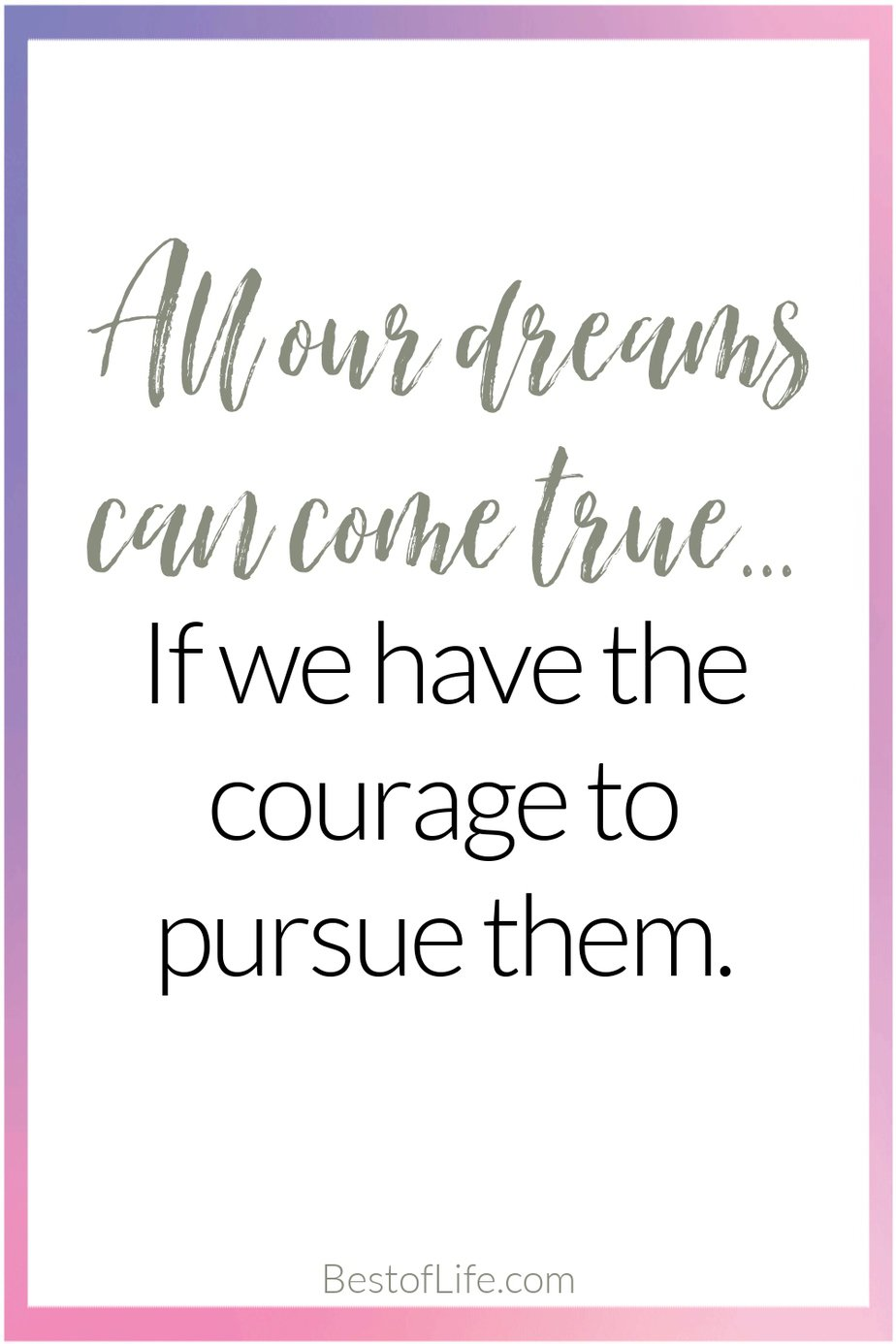 Graduation Quotes from Parents All Our Dreams Can Come True If We Have the Courage to Pursue Them