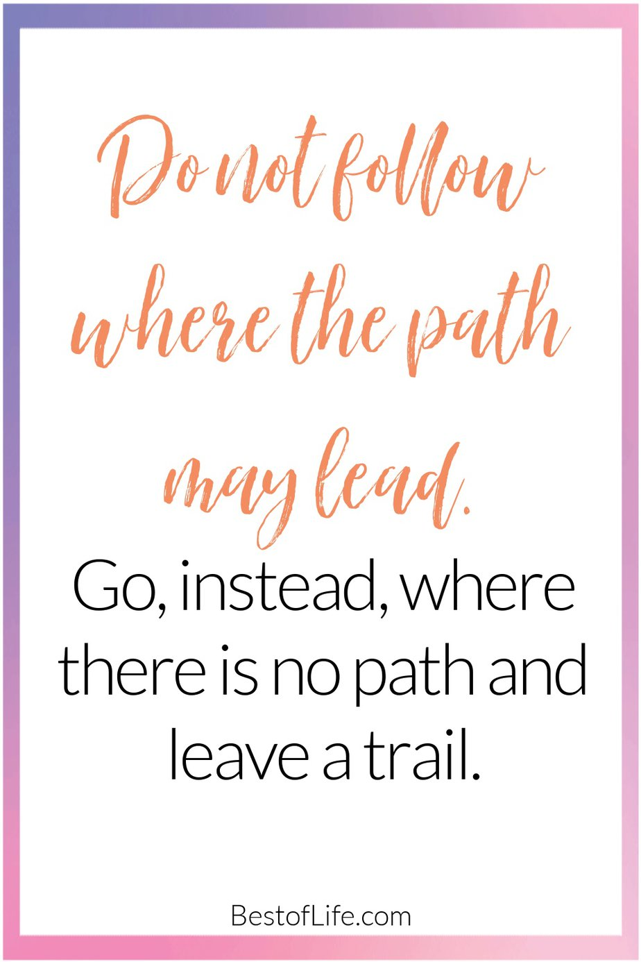 Graduation Quotes from Parents Do Not Follow Where the Path May Lead Go Instead Where There is No Path and Leave a Trail