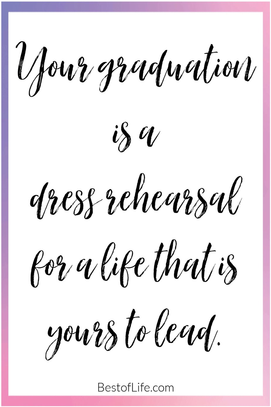 Graduation Quotes from Parents Your Graduation is a Dress Rehearsal for a Life That is Your to Lead