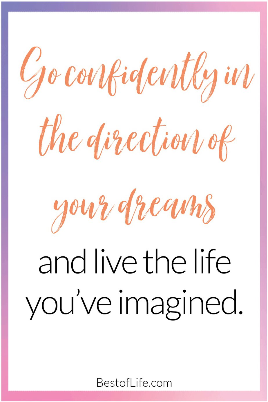 Graduation Quotes from Parents Go Confidently in the Direction of Your Dreams and Love the Life You've Imagined