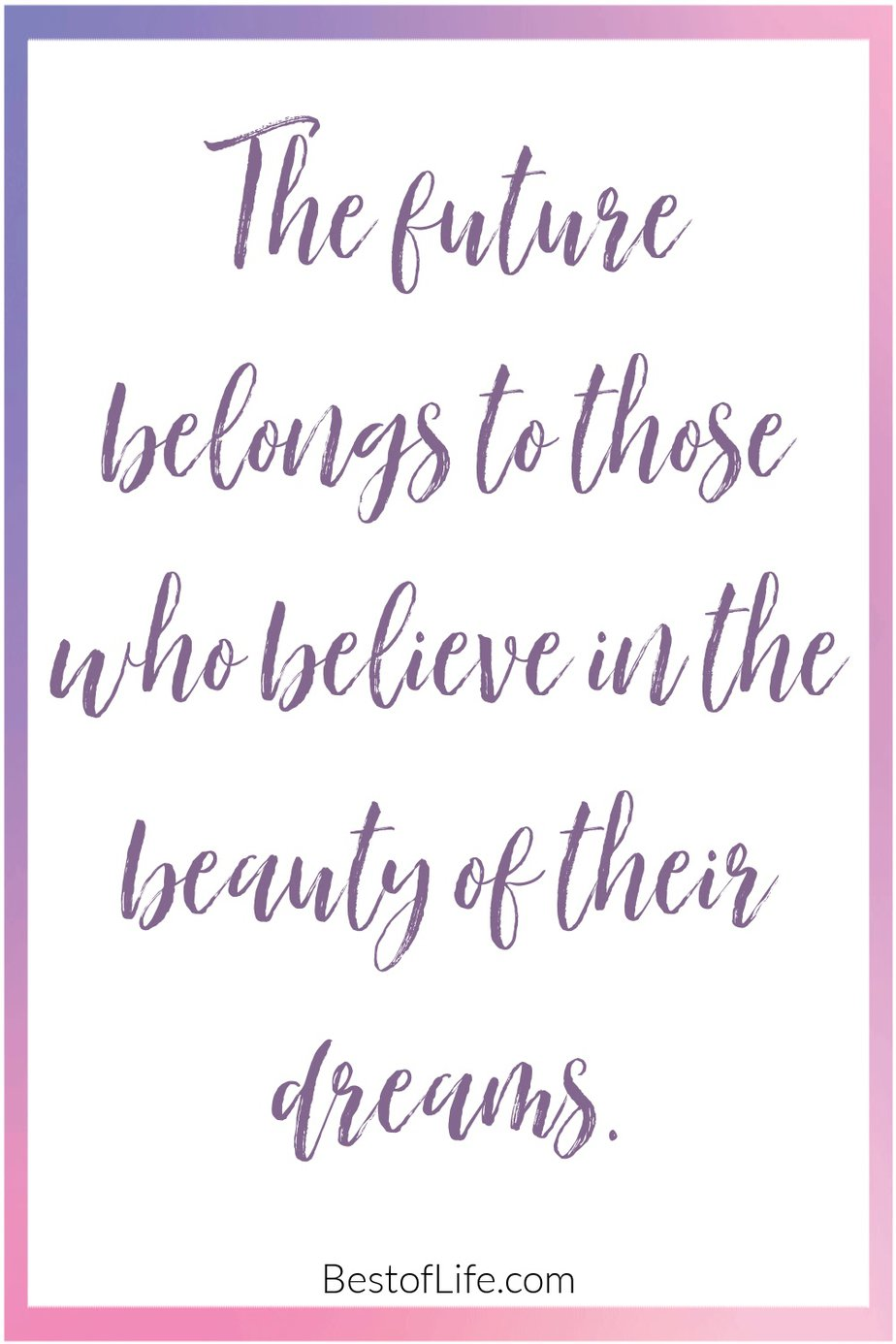 Graduation Quotes from Parents The Future Belongs to Those Who Believe in the Beauty of Their Dreams