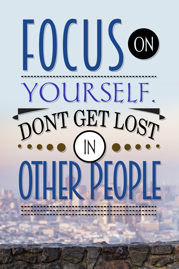 Hustle Quotes for Women Focus on yourself. Don't get lost in other people