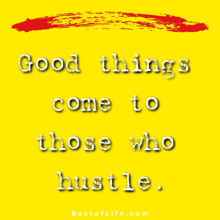 Hustle Quotes for Women Good things come to those who hustle
