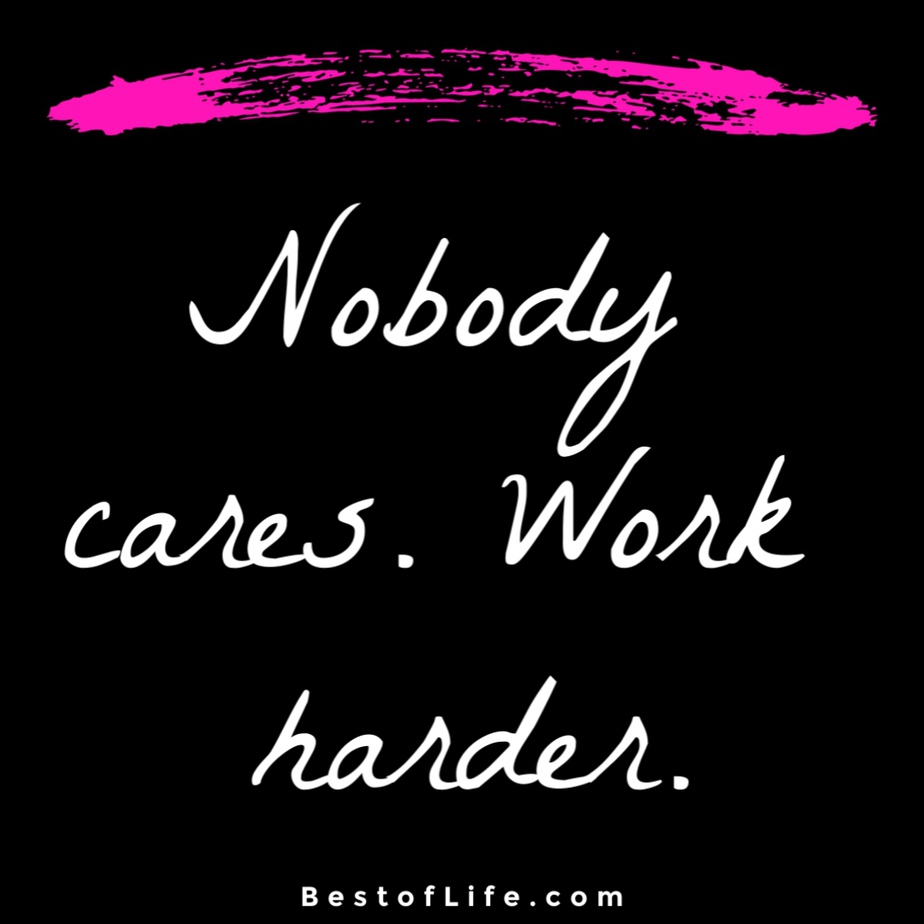 Hustle Quotes for Women Nobody cares. Work harder
