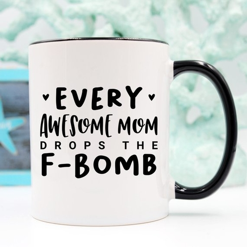 every awesome mom drops the f bomb mug with black handle