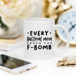 every awesome mom drops the F bomb mug on desk