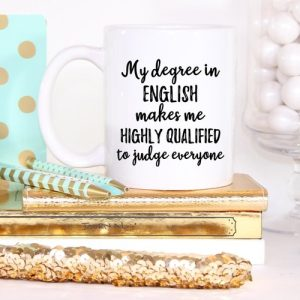 "Know an English teacher that feels ""My degree in English is important and shows just how much smarter I am than everyone else""? This funny quote mug is the perfect English teacher gift! Funny Coffee Mugs 