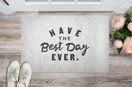 There is nothing better than when someone tells you to have the best day ever. Why can't a doormat be just as inspirational as other people? Outdoor Doormat | Large Doormats | Custom Doormats | Inspirational Doormats | Inspirational Quotes for Doormats | Loving Doormats | Inspiring Doormats | Home Decorations | Outdoor Decorations #inspirational #outdoordecorations