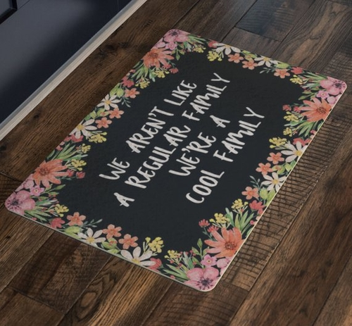 "Display this ""We aren't like a regular family we're a cool family welcome mat to show just how fun and chill you and your family are! Quotes About Family Structure 