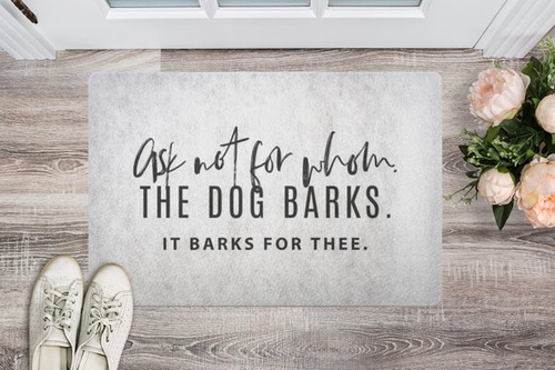 Ask not for whom the dog barks it barks for thee, of course, it could be safe it just depends on what tidings you bring to our home. Funny Doormat | Dog Themed Doormat | Pet Themed Doormat | No Need to Knock Doormat | Funny Welcome Mat | Unique Doormats | Sarcastic Door Mats | Funny Door Mats Online | Funny Welcome #homedecor #design
