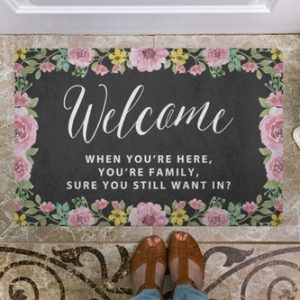 Let everyone feel welcome, in a humorous way, right when they arrive with this Welcome when you're here you're family funny doormat.