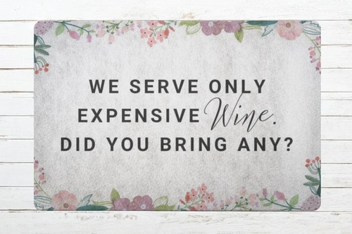 There is nothing wrong with making sure guests to your home know that we serve only expensive wines here so they know what to bring on their next visit. Funny Doormat About Wine | Wine Doormat | Happy Hour Doormat | Welcome Mat | Doormats for Wine Loves | Funny Wine Quotes | Quotes About Wine #wine #decor