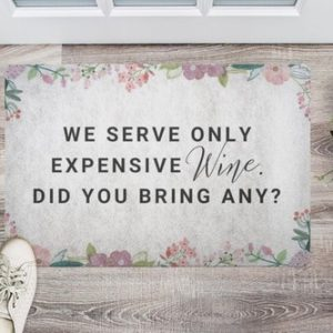 There is nothing wrong with making sure guests to your home know that we serve only expensive wines here so they know what to bring on their next visit.