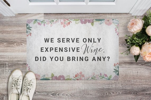 There is nothing wrong with making sure guests to your home know that we serve only expensive wines here so they know what to bring on their next visit. Funny Doormat About Wine | Wine Doormat | Happy Hour Doormat | Welcome Mat | Doormats for Wine Loves | Funny Wine Quotes | Quotes About Wine #wine #decor via @thebestoflife