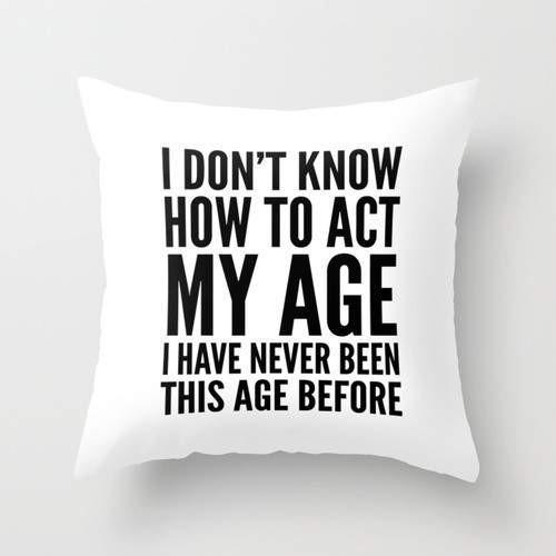 Show you are young at heart with this I Don't Know hot to Act my Age throw pillow! This fun home décor also makes for a wonderful birthday gift for friends and family. Inspiring Quotes | Motivation Quotes | Throw Pillow Covers for Teens | Dorm Room Decor | Couch Decor Tips #homedecor #pillow