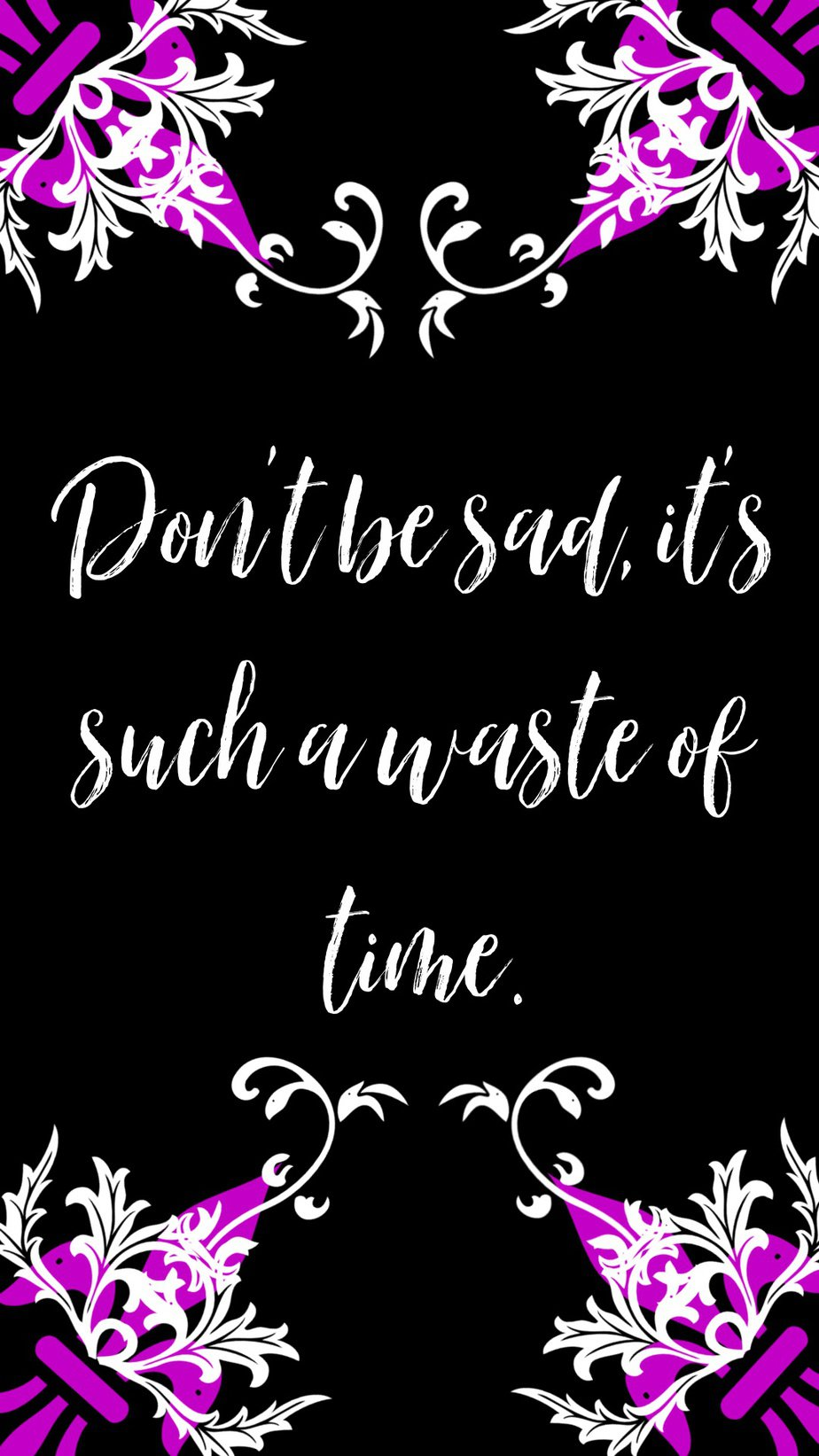 Best Aesthetic Phone Wallpaper Quotes About Being Sad Don't be sad, it's such a waste of time