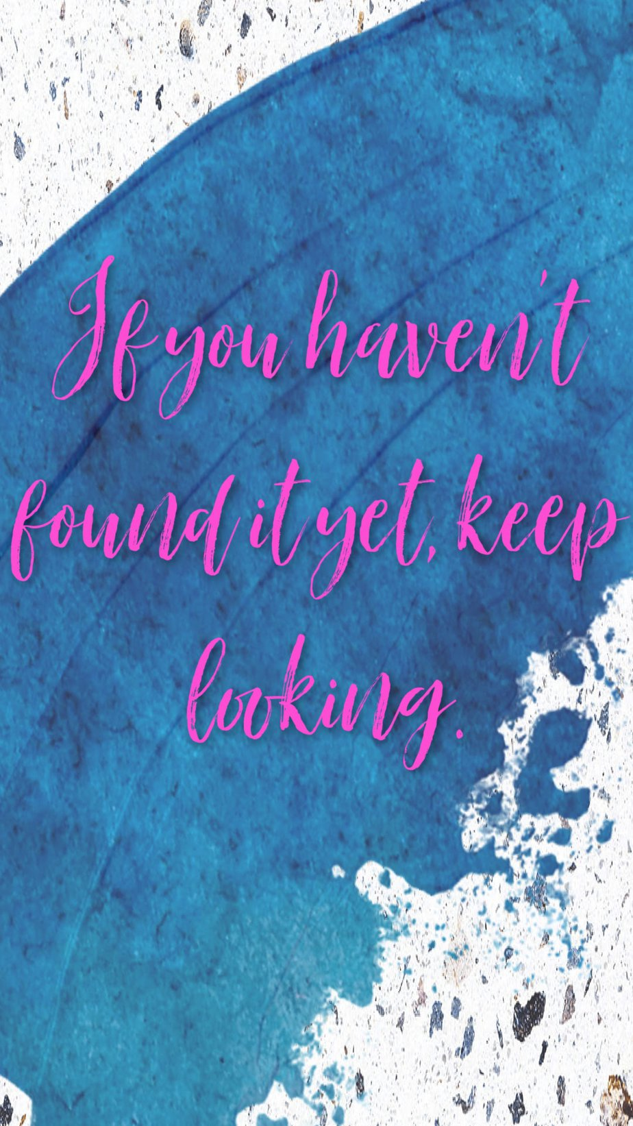 Best Aesthetic Phone Wallpaper Quotes About Finding If you haven't found it yet, keep looking
