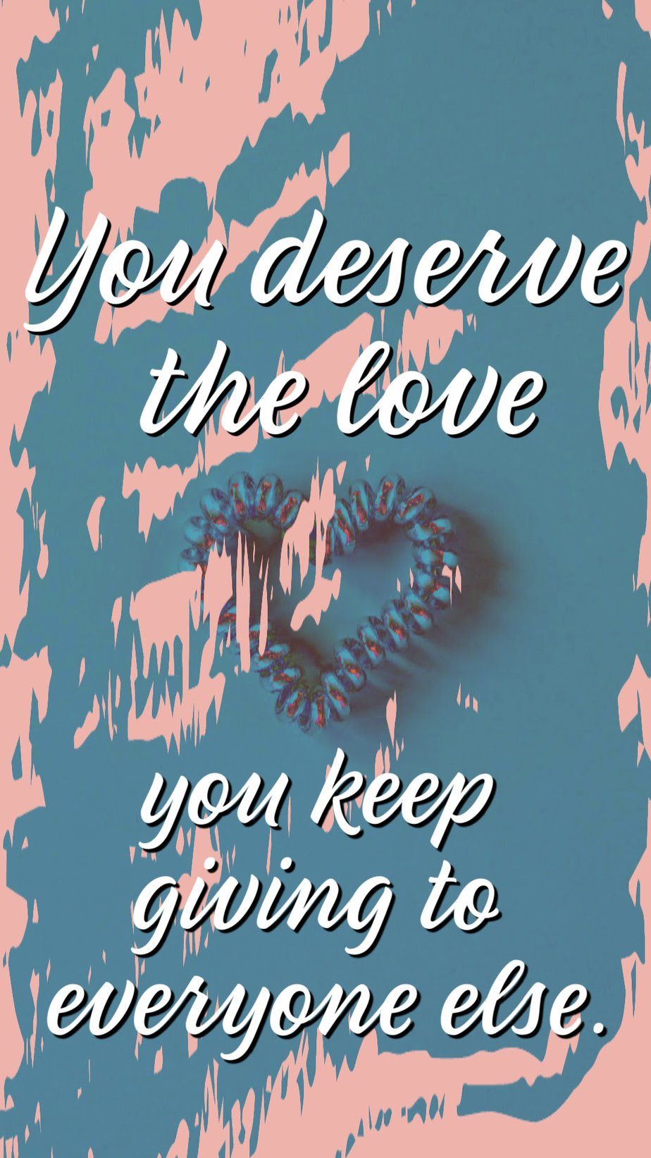 Best Aesthetic Phone Wallpaper Quotes About Love You deserve the love you keep giving to everyone else