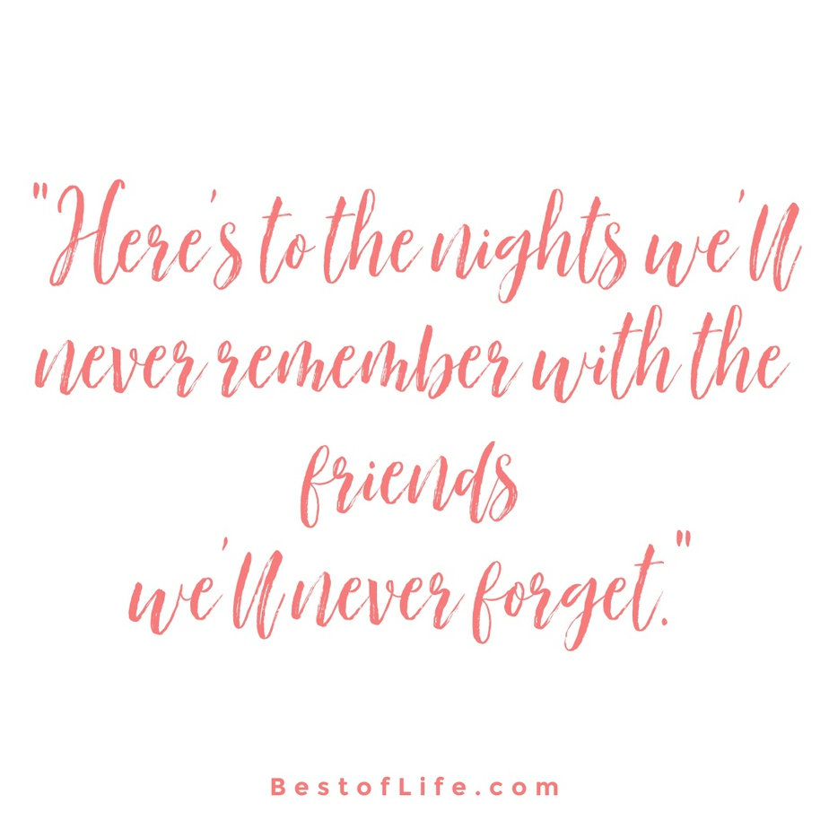 """Funny Drinking Toasts """"Here's to the nights we'll never remember with the friends we'll never forget."""""""