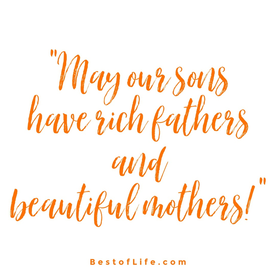 """Funny Drinking Toasts """"May our sons have rich fathers and beautiful mothers!"""""""