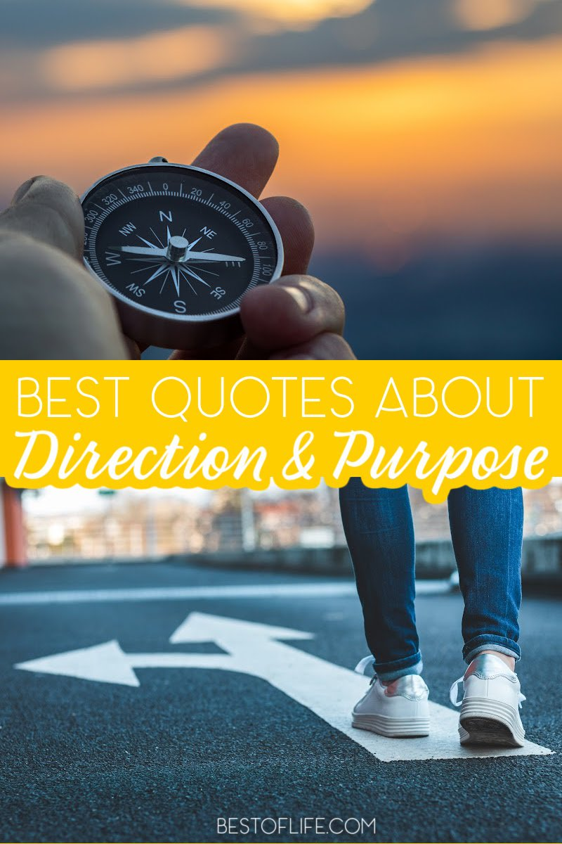 The best quotes about direction will motivate you to get back on track with a sense of purpose when it feels like everything has gone sideways. Motivational Quotes   Inspirational Quotes   Quotes for Tough Times   Ways to Feel Motivated   Quotes That Inspire #quotes #motivation via @thebestoflife